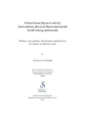 Cover for School-based physical activity interventions, physical fitness and mental health among adolescents: Effects, associations and lessons learned from the School in Motion study